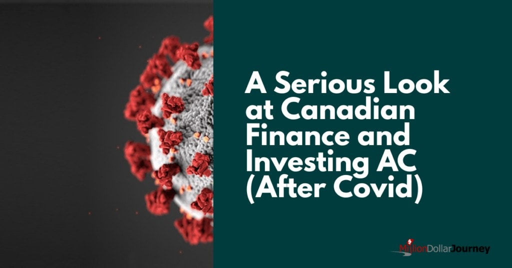 A Serious Look at Canadian Finance and Investing AC (After Covid)