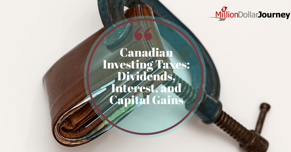 Canadian Investing Taxes - Dividends, Interest, and Capital Gains