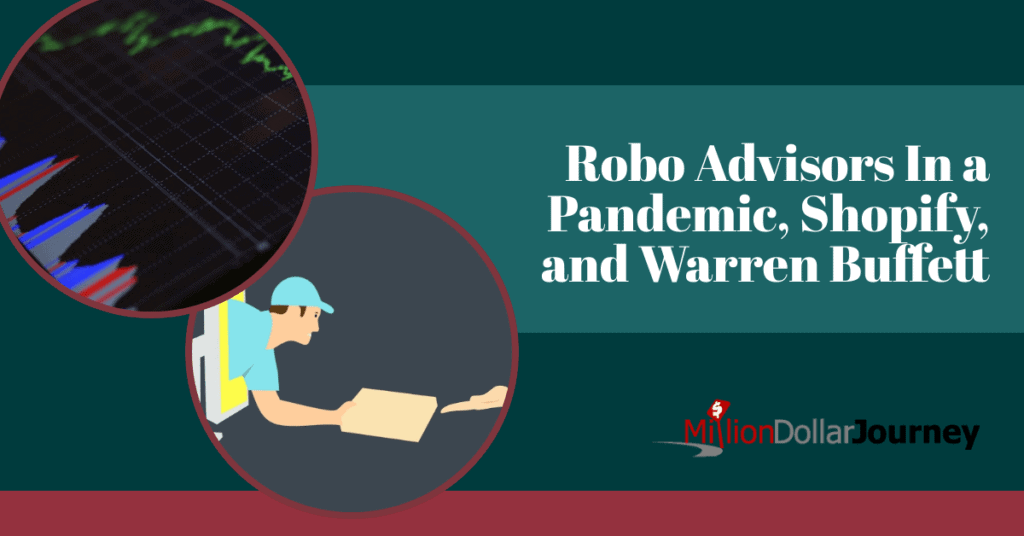 Robo Advisors In a Pandemic, Shopify, and Warren Buffett