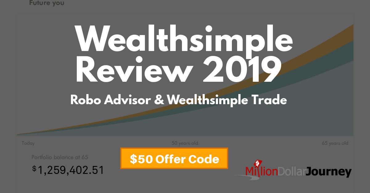 Wealthsimple Review 2019 – Robo Advisor & Wealthsimple Trade [$50 Offer Code]